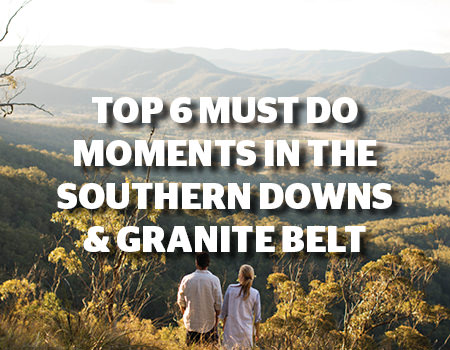 Top 6 must do moments in the Southern Downs & Granite Belt